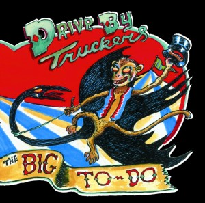 Music Review: The Drive-By Truckers – The Big To-Do [ATO Records]