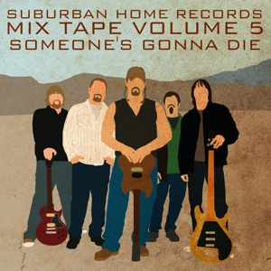 Suburban Home Records Mix Tape Vol. 5, Someone's Gonna Die