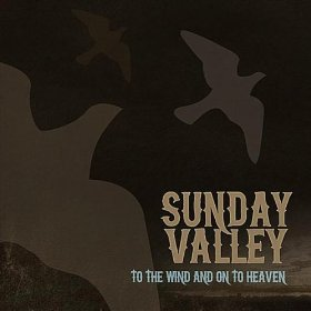 Music Review: Sunday Valley – To the Wind and On To Heaven [self-released]