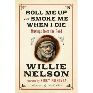 Book Review: Willie Nelson – Roll Me Up and Smoke Me When I Die: Musings from the Road [William Morrow]
