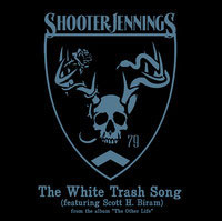 "Song Feature: ""White Trash Song"" – Shooter Jennings featuring Scott H. Biram"