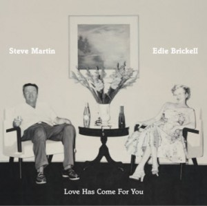 "Watch Out! Steve Martin and Edie Brickell: ""Love Has Come For You"""