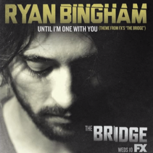 "Listen UP! ""Until I'm One With You"" –  Ryan Bingham"