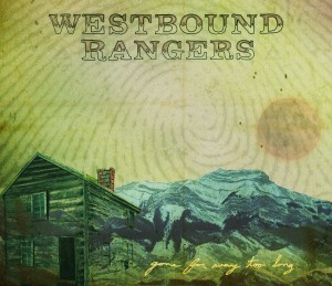 "Listen Up! Exclusive Album Stream – Westbound Rangers – ""Gone for Way Too Long """