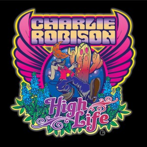 Listen Up! Charlie Robison – 'High Life' [ALBUM STREAM]