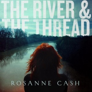 "Listen Up! Roseanne Cash – ""A Feather's Not A Bird"" from the Upcoming ""The River and The Thread"""