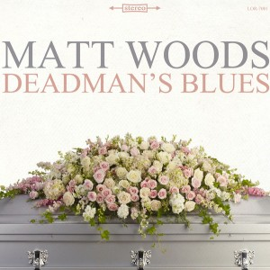 "Watch Out! Matt Woods – ""Deadman's Blues"" [VIDEO]"