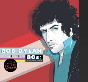 "Tribute ""Bob Dylan In The 80s"" Out March 25"