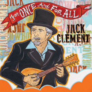 "Cowboy Jack Clement's Posthumous Release 'For Once and For All"" Out July 15, 2014"