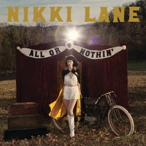 "Music Review: Nikki Lane – ""All Or Nothin' "" [New West Records]"