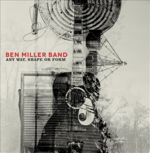 Music Review – The Ben Miller Band –  'Any Way, Shape or Form' (New West)
