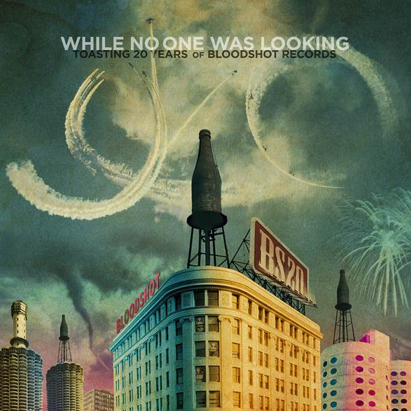 "Bloodshot Records Announces 20th Anniversary  ""While No One Was Looking"""