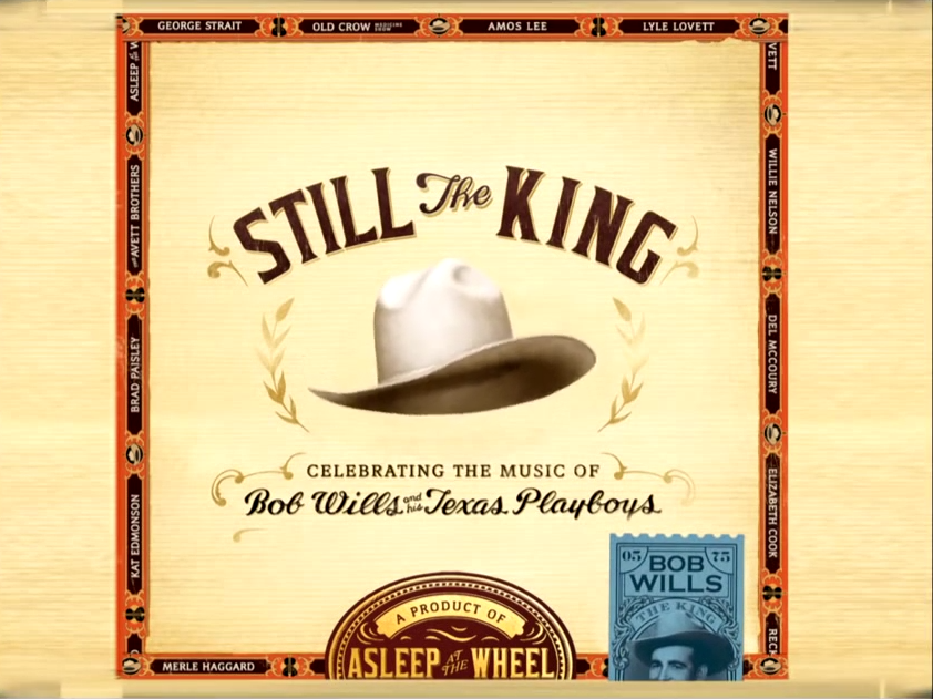 Still The King: Celebrating the Music of Bob Wills and His Texas Playboys,