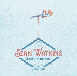 Listen Up! Hear Sean Watkins and Fiona Apple Team Up For The Classic Murder Ballad  'Banks of the Ohio' '