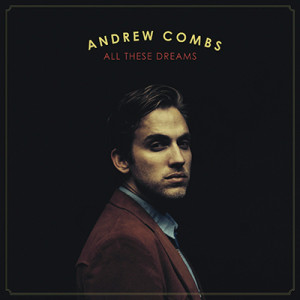 Music Review: Andrew Combs  – 'All Theses Dreams""