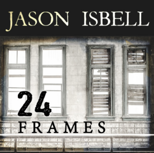 "Listen Up! Jason Isbell – ""24 Frames"""