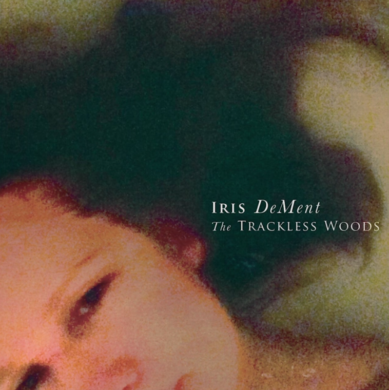 Iris Dement - 'The Trackless Woods'