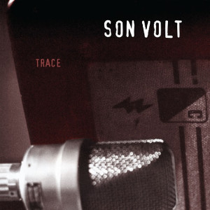 Son Volt To Release 20th Anniversary Version of Acclaimed Debut, 'Trace.' Tour To Follow.