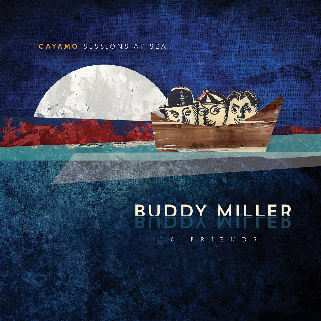 "Buddy Miller & Friends' ""Cayamo Sessions At Sea"""