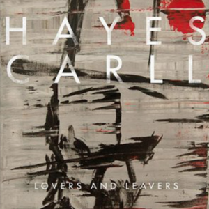 "Hayes Carll To Release New Album ""Lovers and Leavers"" on April 8"
