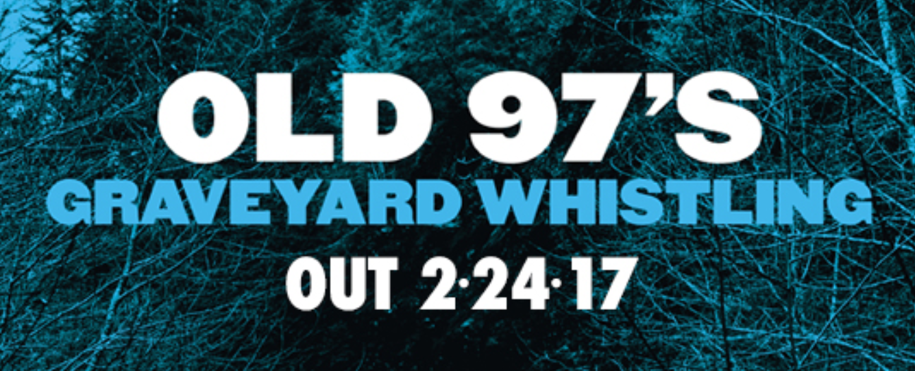 OLD 97's NEW ALBUM 'GRAVEYARD WHISTLING'