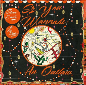 Steve Earle and The Dukes To Release 'So You Wannabe an Outlaw' This Summer