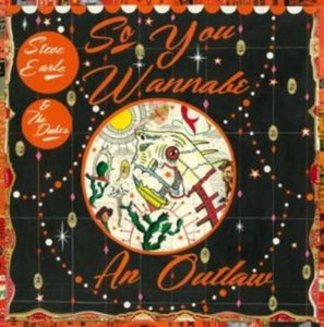 "Listen Up! Steve Earle – ""So You Wanne Be An Outlaw"""