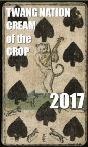Cream of the Crop – Twang Nation Top Americana and Roots Music Picks of 2017