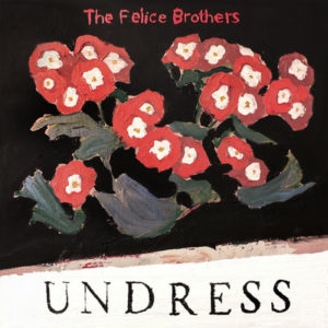 The Felice Brothers Announce New Album 'Undress.' Hear the Title Cut