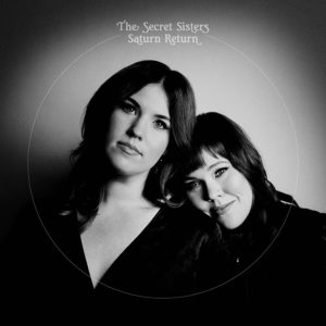 The Secret Sisters Announce New Brandi Carlile Produced Album 'Saturn Return.' Hear New Song 'Cabin' Now.