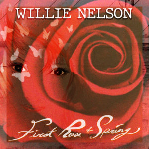 "Listen Up! Willie Nelson To Release New Album ""First Rose Of Spring"""
