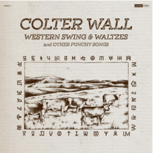 "Colter Wall's New Album ""Western Swing & Waltzes and Other Punchy Songs"" Out This Summer"
